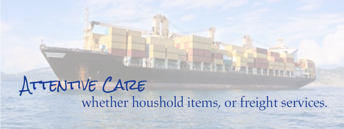 Attentive care, whether household items, or freight service.
