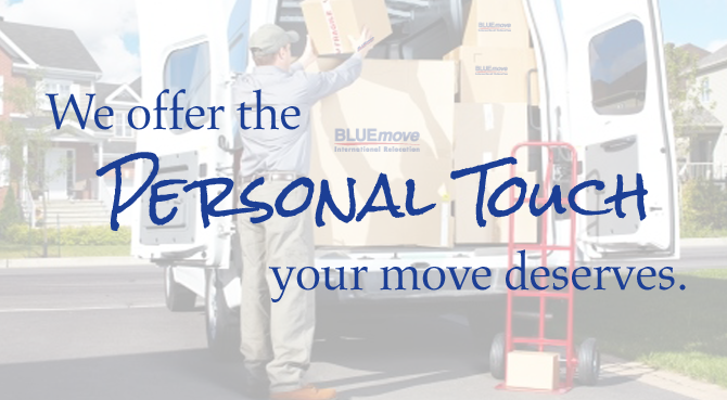 BlueMOVE International Relocation, Inc. We offer the personal touch your move deserves.